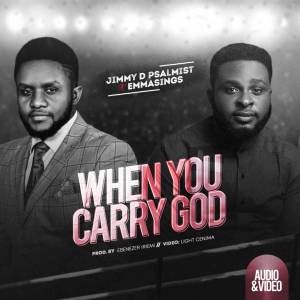 Jimmy-D-Psalmist-Ft.-Emmasings-When-You-Carry-God