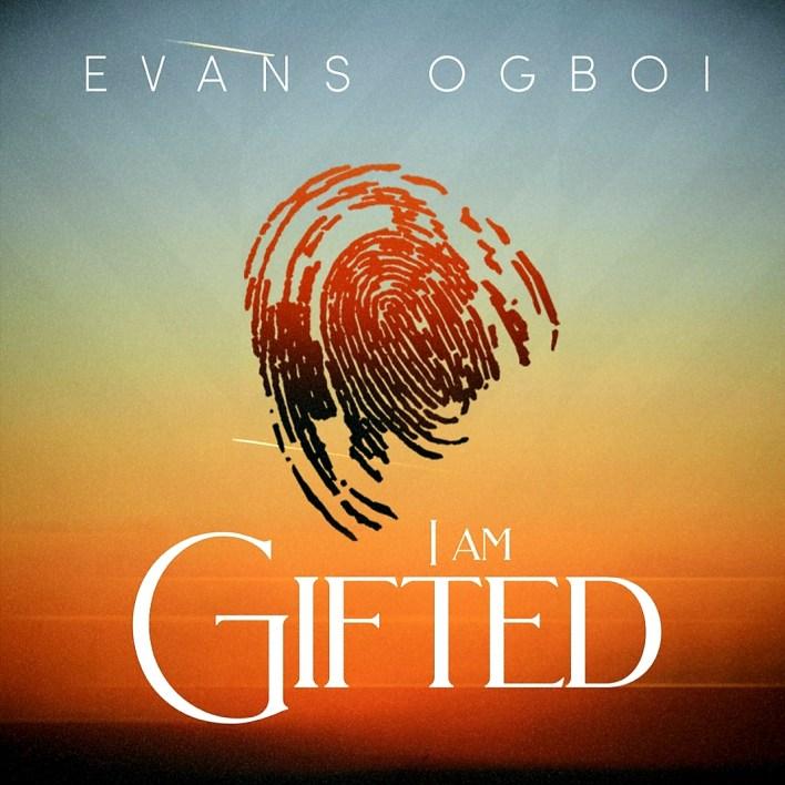 I Am Gifted - Evans Ogboi