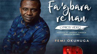 Photo of [Lyric Video] Femi Okunuga – Fa'gbara Re Han