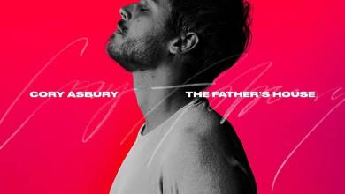 "Photo of Listen to ""The Father's House"" by Cory Asbury / New Single!"