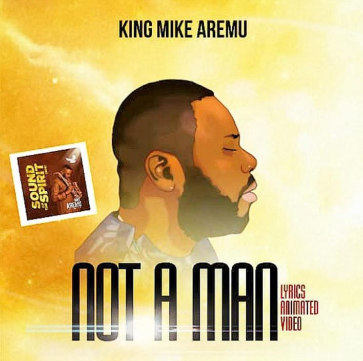 Mike Aremu Not a Man