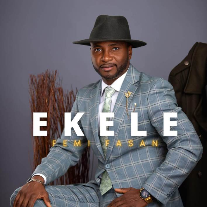 "Download Femi Fasan Releases New Single ""EKELE"""