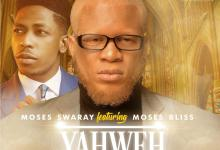 Moses-Swaray-Ft-Moses-Bliss-Yahweh