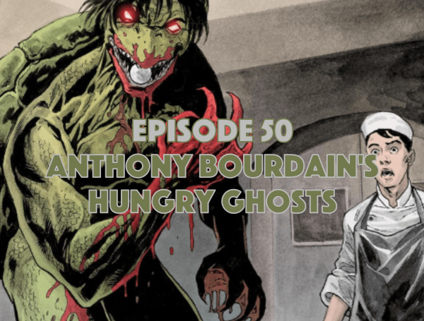 Anthony Bourdain's Hungry Ghosts, Graphic Novel Explorers Club, Comic Book Podcast, Graphic Novel Podcast