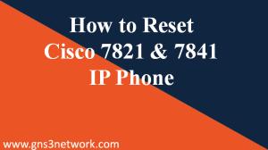 how-to-reset-cisco-7821-7841-ip-phone