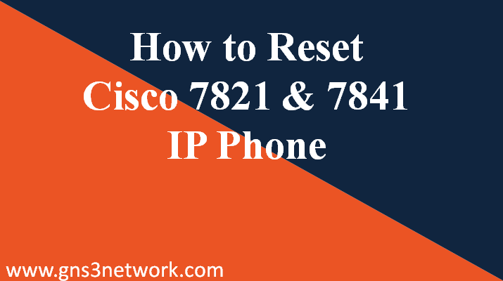 How to Reset Cisco 7821 | 7841 IP Phone to factory default