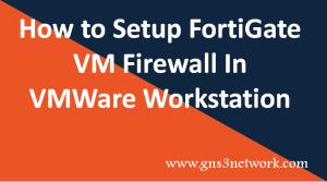 how-to-deploy-fortigate-vm-firewall-on-vmware-workstation