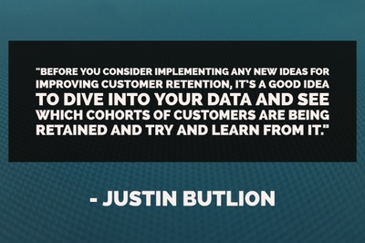 """Before you consider implementing any new ideas for improving customer retention, it's a good idea to dive into your data (see ""An Introduction to Analytics for eCommerce Websites"") and see which cohorts of customers are being retained and try and learn from it."" - Jason Butlion"