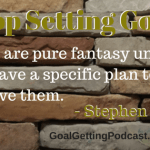 Stop Setting Goals! Goals are pure fantasy unless you have a specific action plan to achieve them. by Stephen Covey