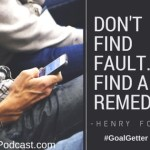 Don't Find Fault. Find a Remedy Quote from Henry Ford of Ford Motor Company Fame