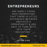 Entrepreneurs are simply those that see no difference between obstacles and Opportunity - Victor Kiam