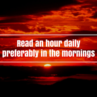 Read an hour daily preferably in the mornings