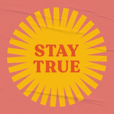 """Yellow sun graphic that reads """"stay true"""""""