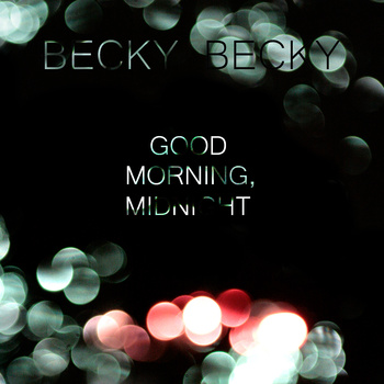 Becky Becky: Good Morning, Midnight