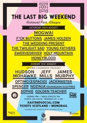 THE EAST END SOCIAL PRESENTS: THE LAST BIG WEEKEND  AUG 30 – 31, RICHMOND PARK, GLASGOW