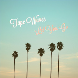 Tape Waves – 'Let You Go' (Bleeding Gold Records)