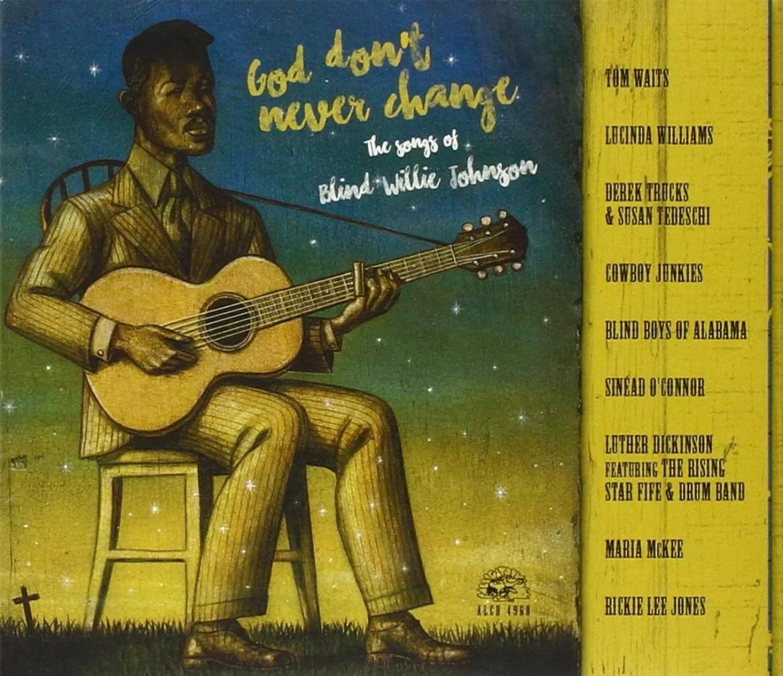 Various Artists – God Don't Never Change: The Songs Of Blind Willie Johnson (Alligator Records)