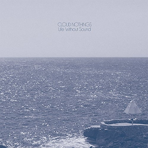 Cloud Nothings – Life Without Sound (Wichita)