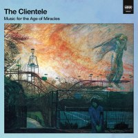 The Clientele - Music For The Age Of Miracles (Merge)