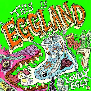 The Lovely Eggs- This Is Eggland (Egg Records)