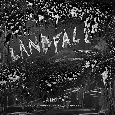 Laurie Anderson and Kronos Quartet - Landfall (Nonesuch)