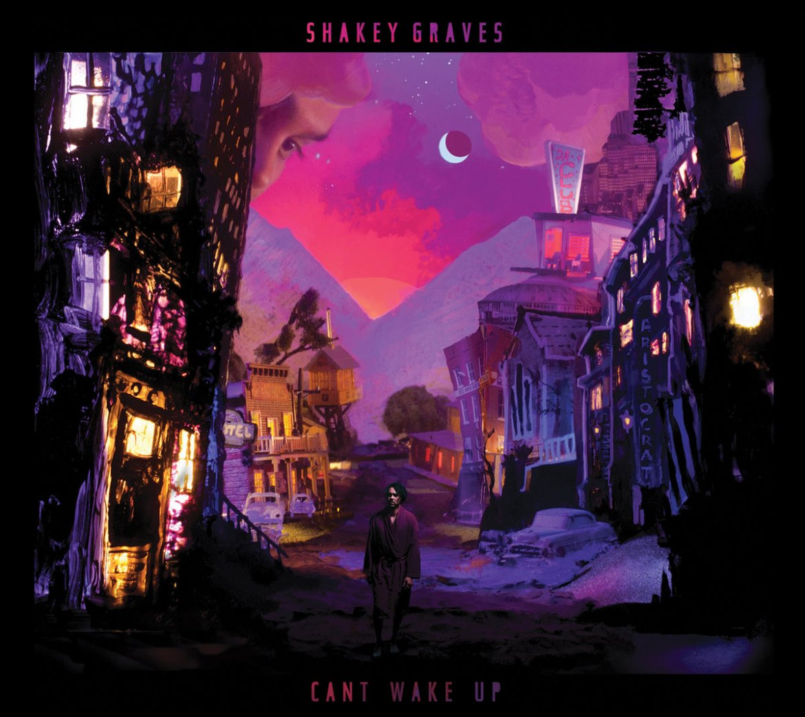 Shakey Graves – Can't Wake Up (Dualtone)