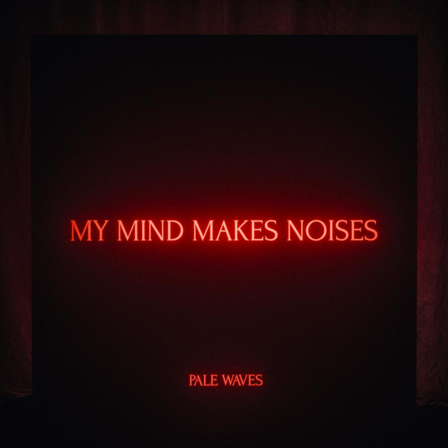 Pale Waves – My Mind Makes Noises (Dirty Hit)