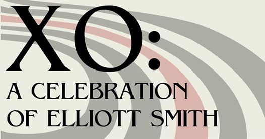 XO: A Celebration of Elliott Smith in aid of Tiny Changes ...
