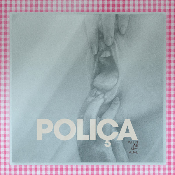 Poliça – When We Stay Alive (Memphis Industries)
