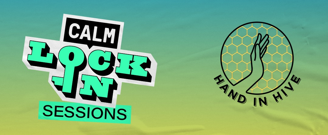 NEWS: Hand In Hive announce five nights of CALM Lock In Sessions
