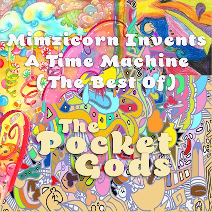 The Pocket Gods – Mimzicorn Invents A Time Machine (The Very Best Of The Pocket Gods)