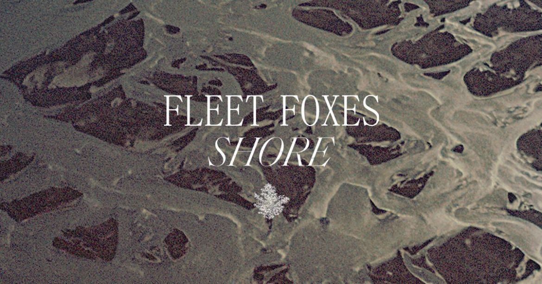 Fleet Foxes – Shore (ANTI)