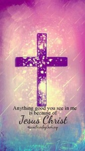 Anything Good You See In Me Is Because Of Jesus