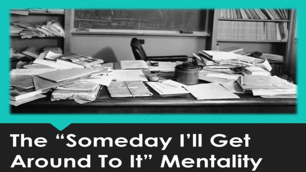 The_Someday_I'll_Get_Around_To_It_Mentality_Title_Pic