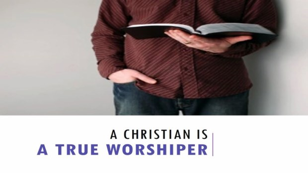 A_Christian_Is_A_True_Worshiper_Title_Pic