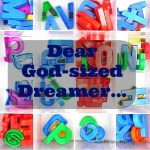 Dear God-sized Dreamer