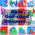 Dear God-sized Dreamer