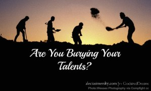 Are You Burying Your Talents?
