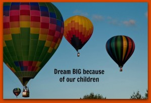 Dream Because of Your Children!