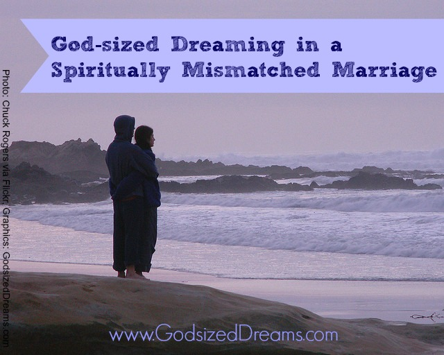 God-sized Dreaming in a Spiritually Mismatched Marriage Part II