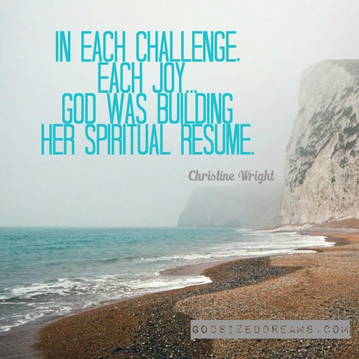 God was building her spiritual resume. www.Godsizeddreams.com