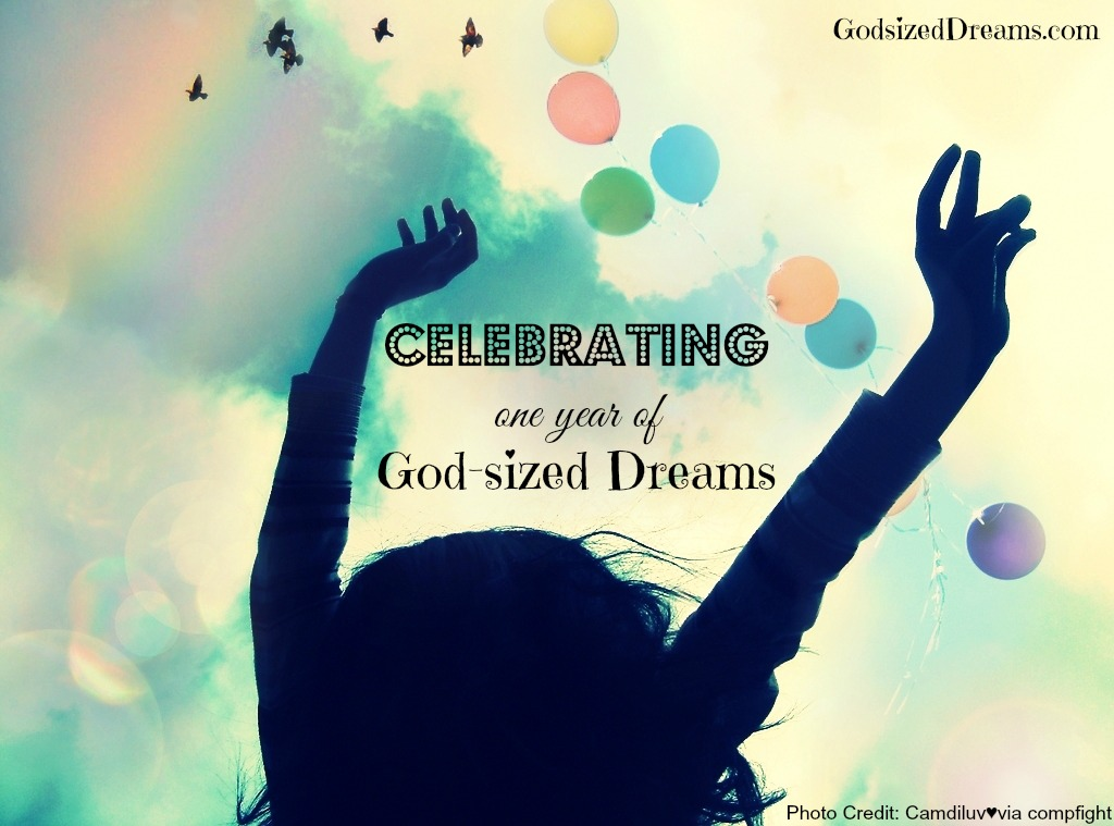 One year of God-sized dreams!