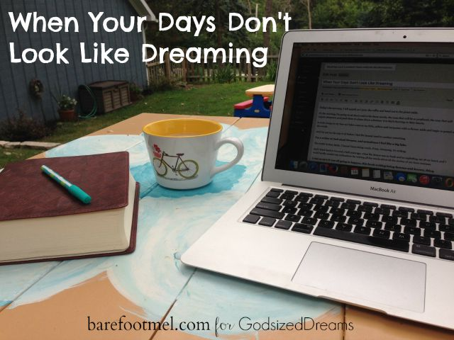 When Your Days Don't Look Like Dreaming