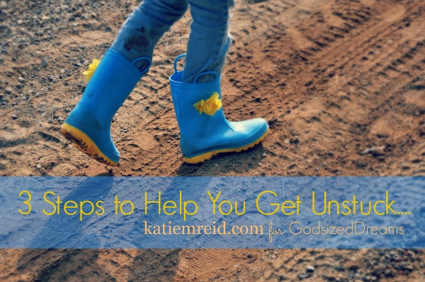 3 Ways to Get Unstuck by Katie M. Reid for God-sized Dreams