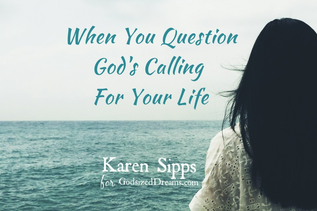 When You Question God's Calling For Your Life