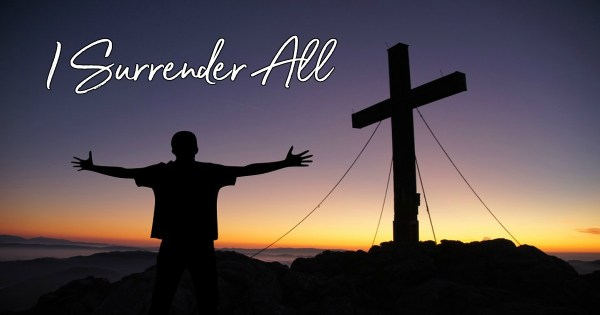 I Surrender All Lyrics Hymn Meaning and Story