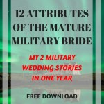 12 Attributes of the Mature Miliatry Bride: My 2 Military Wedding Stories in one year with Free Download