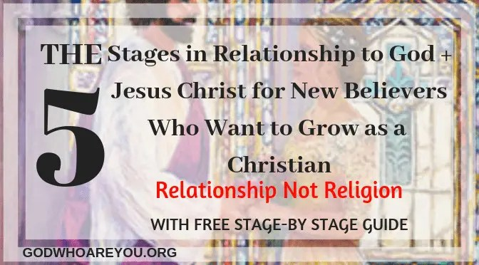 The 5 Stages in Relationship to God Jesus Christ for New Believers Who Want to Grow