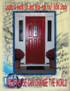 Leader's Guide To GOD Who Are You? Bible Study: Your House Can Change the World