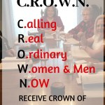 CROWN CALLING REAL ORDINARY WOMEN AND MEN NOW TO RECEIVE CROWN OF GLORY